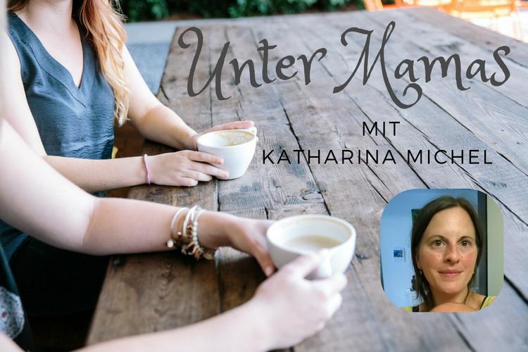 Unter Mamas – Katharina Michel