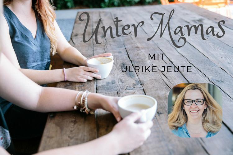 Unter Mamas – Ulrike Jeute